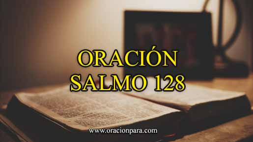 Oración del Salmo 128 - La bienaventuranza del que teme a Jehová